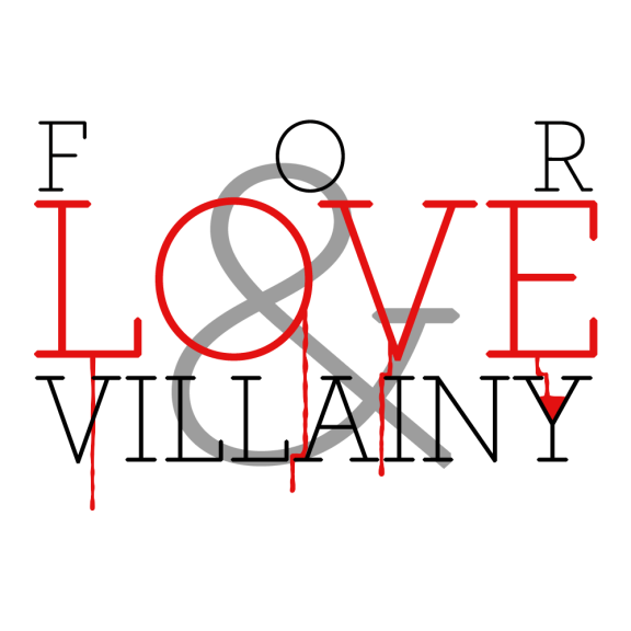 For Love & Villainy