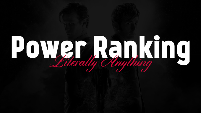 Power Ranking Literally Anything: Everything Modern Who