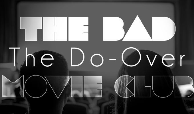 The Bad Movie Club: TheDo-Over