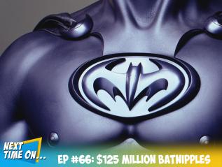 EP #66: $125 MillionBatnipples