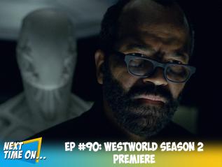 EP #90: Westworld Season 2Premiere
