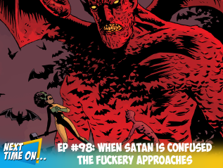 EP #98: When Satan is Confused The Fuckery Approaches