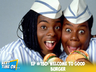 EP #130: Welcome to Good Burger