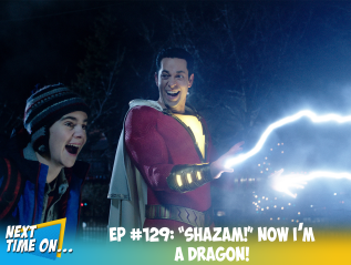 "EP #129: ""Shazam!"" Now I'm aDragon!"