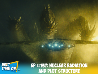 EP #137: Nuclear Radiation and Plot Structure