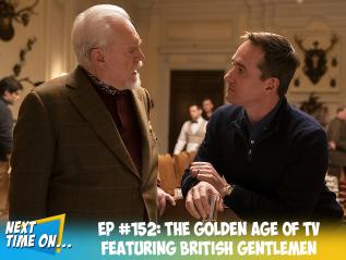 EP #152: The Golden Age of TV Featuring BritishGentlemen