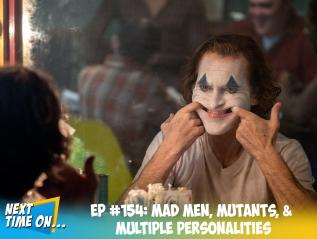 EP #154: Mad Men, Mutants, & MultiplePersonalities