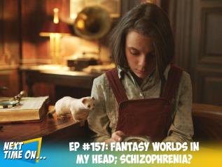 EP #157: Fantasy Worlds in My Head;Schizophrenia?