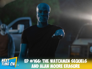 EP #166: The Watchmen Sequels and Alan Moore Erasure